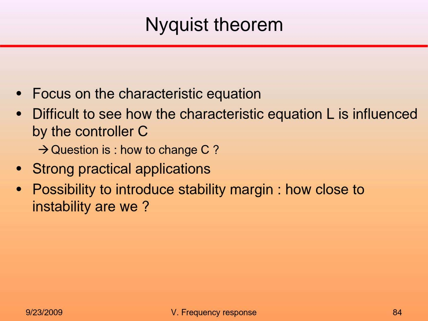 Nyquist theorem • Focus on the characteristic equation • Difficult to see how the characteristic