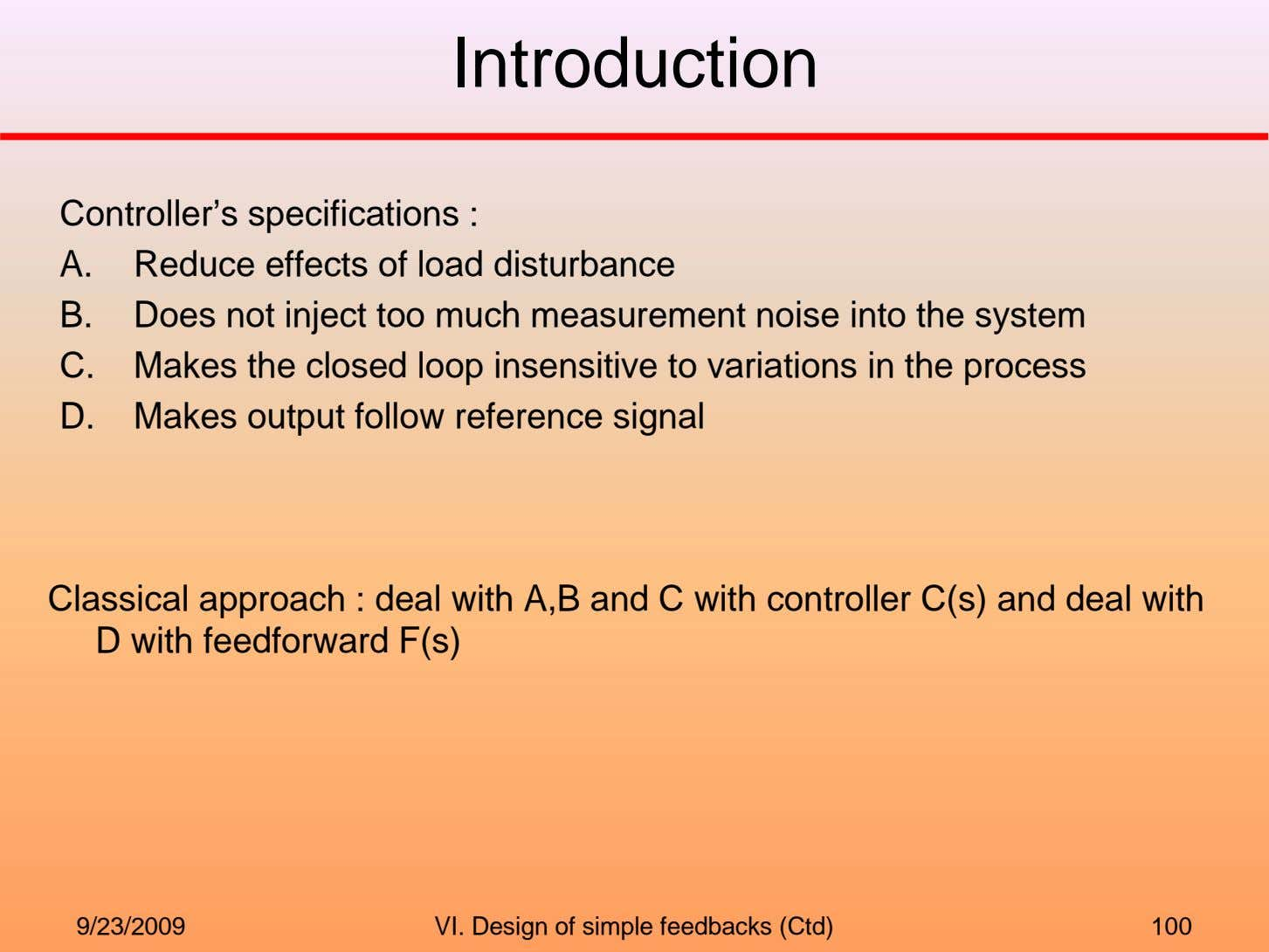 Introduction Controller's specifications : A. Reduce effects of load disturbance B. Does not inject too