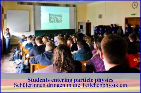 Students entering particle physics SchülerInnen dringen in die Teilchenphysik ein