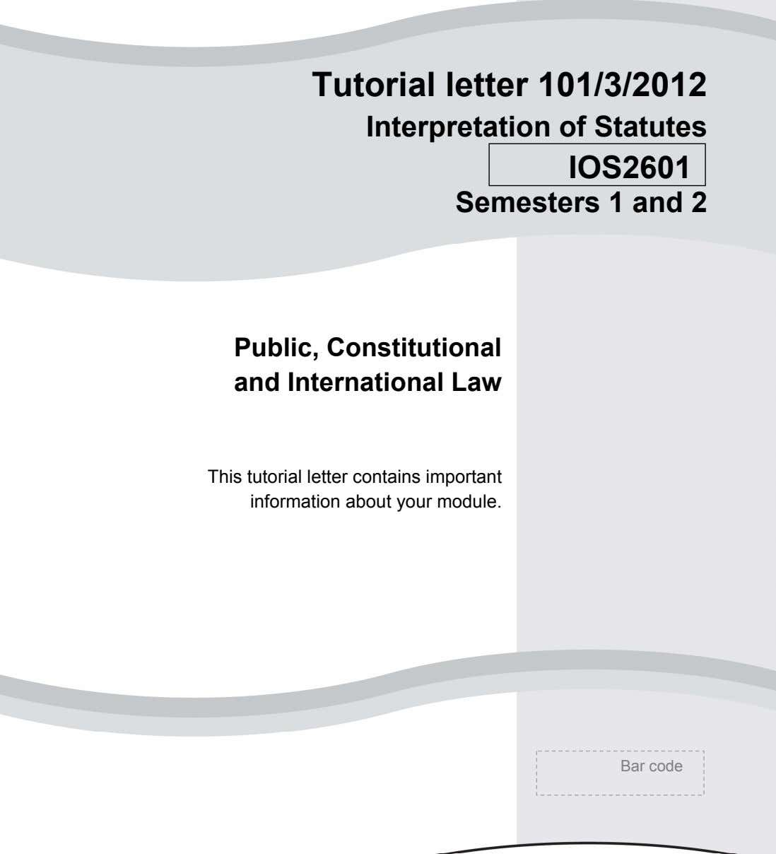 Tutorial letter 101/3/2012 Interpretation of Statutes IOS2601 Semesters 1 and 2 Public, Constitutional and