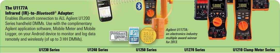 The U1177A Infrared (IR)-to-Bluetooth ® Adapter: Enables Bluetooth connection to ALL Agilent U1200 Series handheld