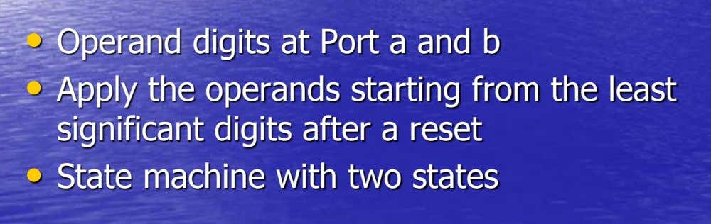 • Operand digits at Port a and b • Apply the operands starting from the least