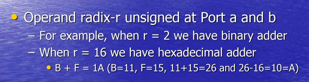 • Operand radix-r unsigned at Port a and b – For example, when r = 2