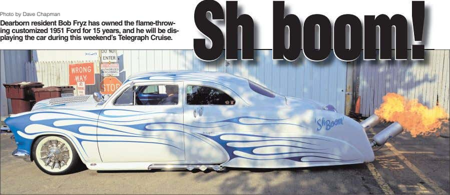 Photo by Dave Chapman Dearborn resident Bob Fryz has owned the flame-throw- ing customized 1951