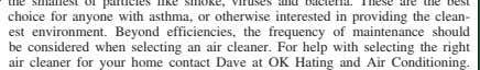 air cleaner. For help with selecting the right air cleaner for your home contact Dave at