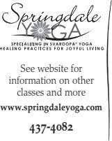 See website for information on other classes and more www.springdaleyoga.com 437-4082
