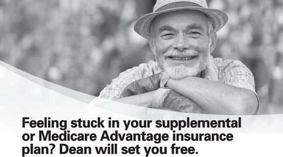 Feeling stuck in your supplemental or Medicare Advantage insurance plan? Dean will set you free.