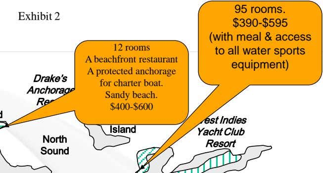 95 rooms. Exhibit 2 $390-$595 Drake's Anchorage 12 rooms A beachfront restaurant A protected anchorage for