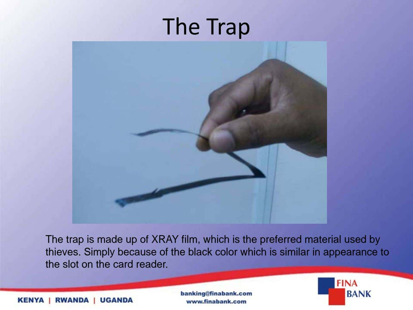 The Trap The trap is made up of XRAY film, which is the preferred material