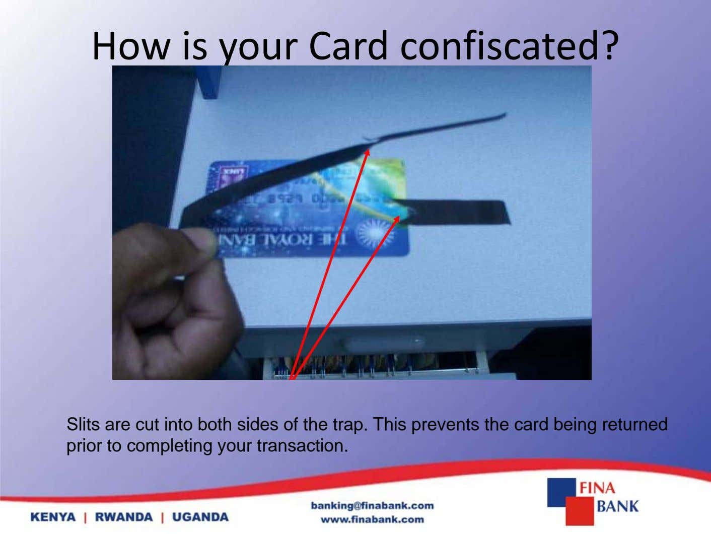 How is your Card confiscated? Slits are cut into both sides of the trap. This