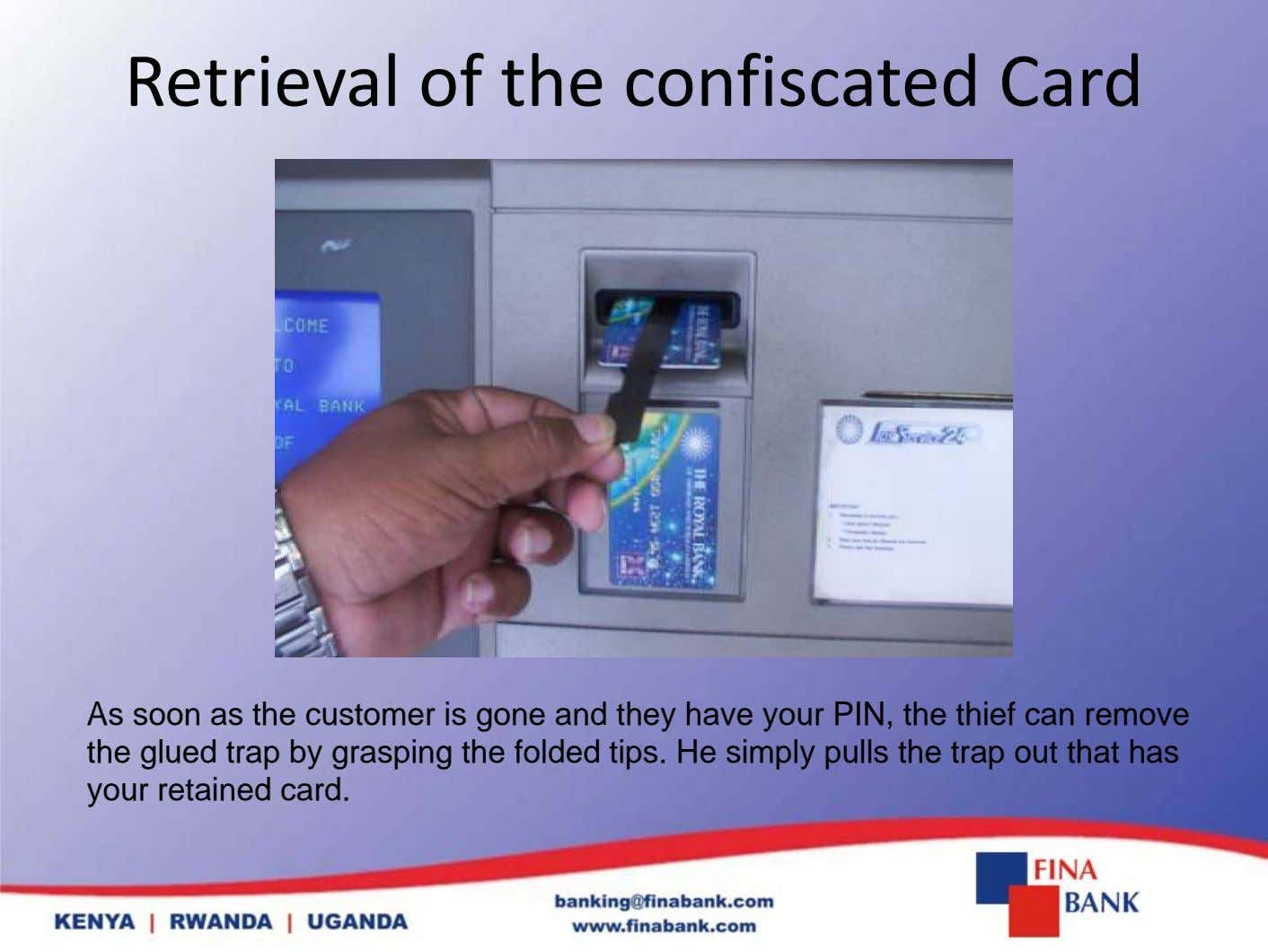 Retrieval of the confiscated Card As soon as the customer is gone and they have