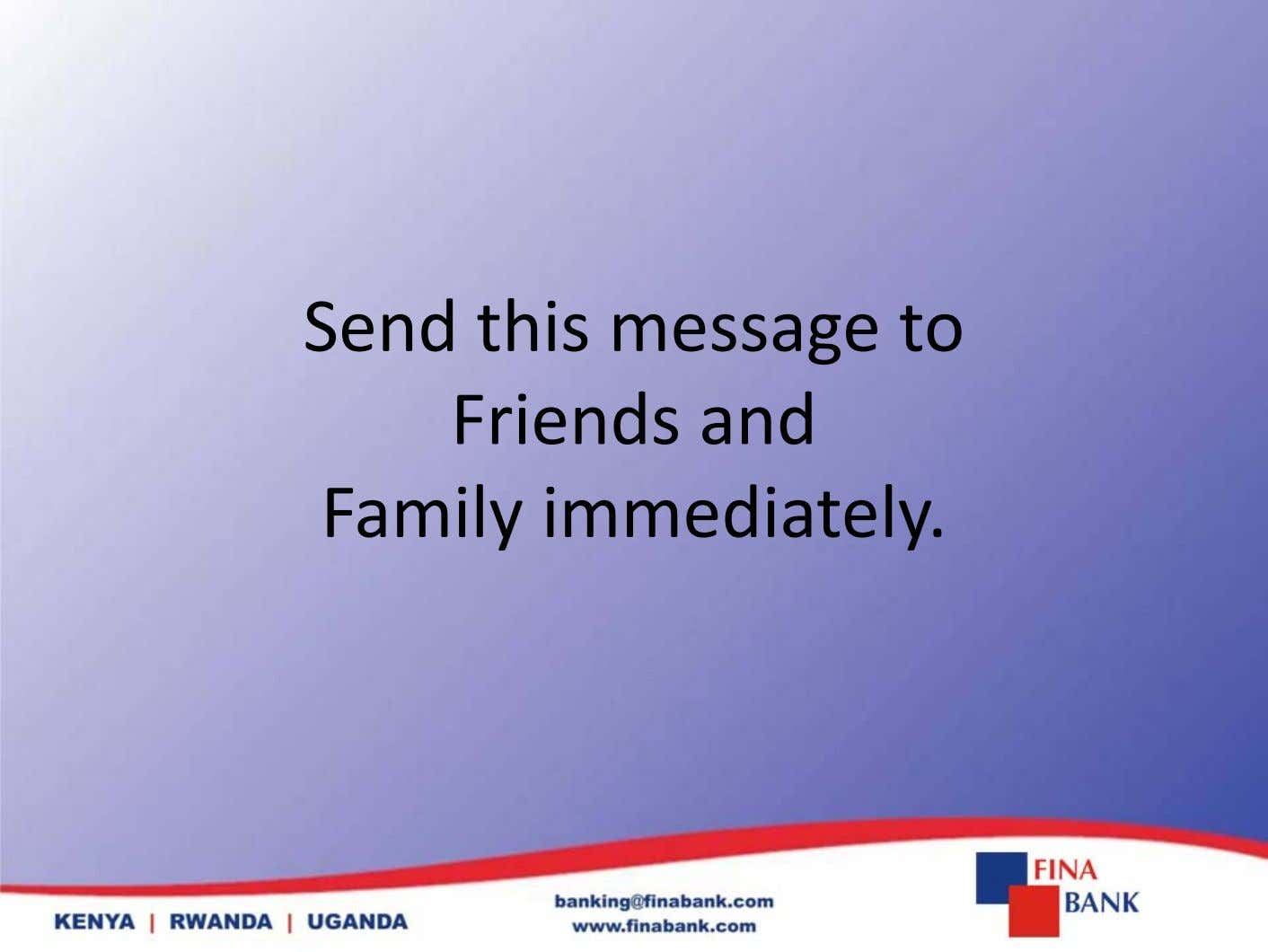 Send this message to F riends and Famil y immediatel y.