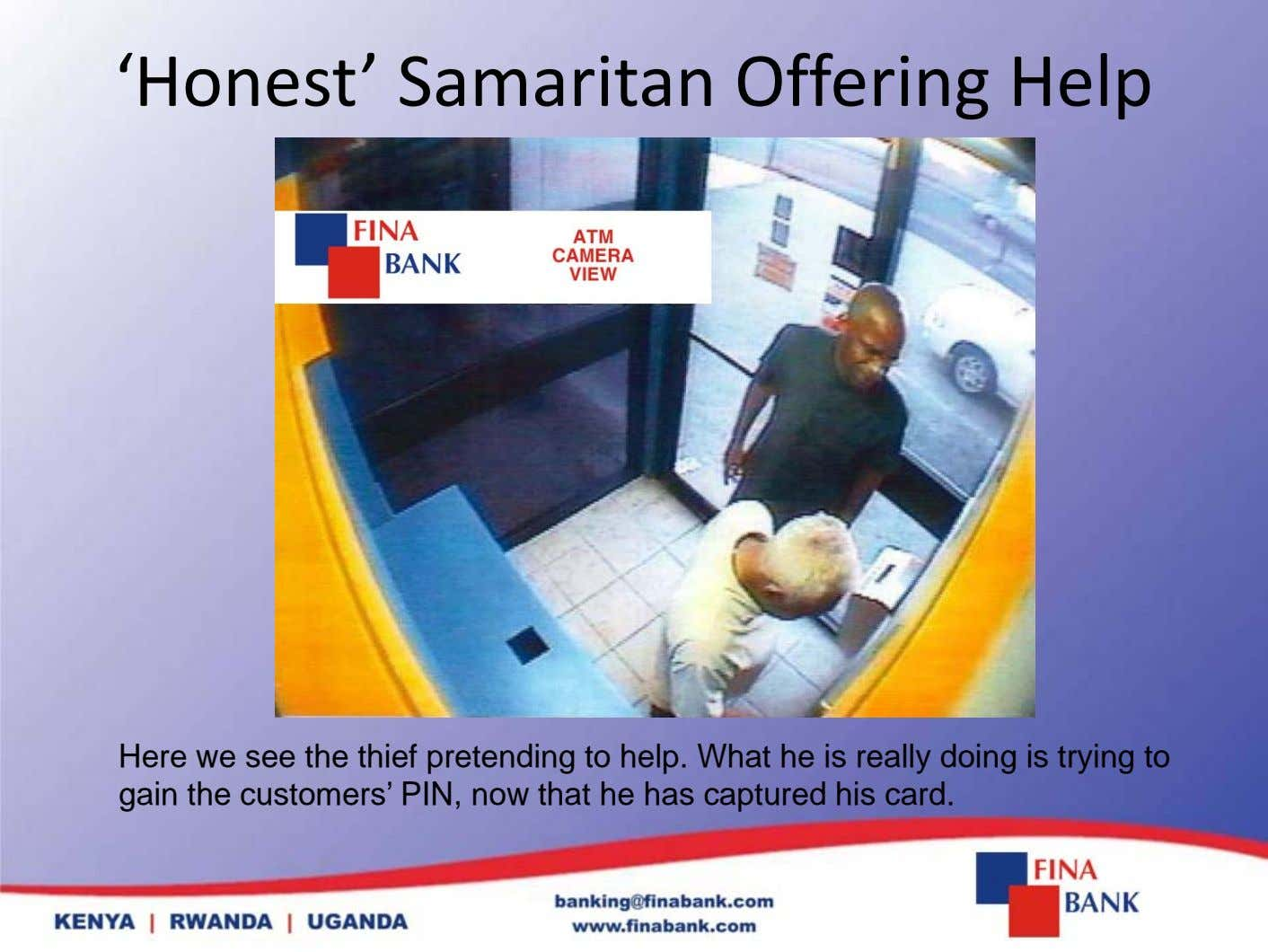 'Honest' Samaritan Offering Help Here we see the thief pretending to help. What he is
