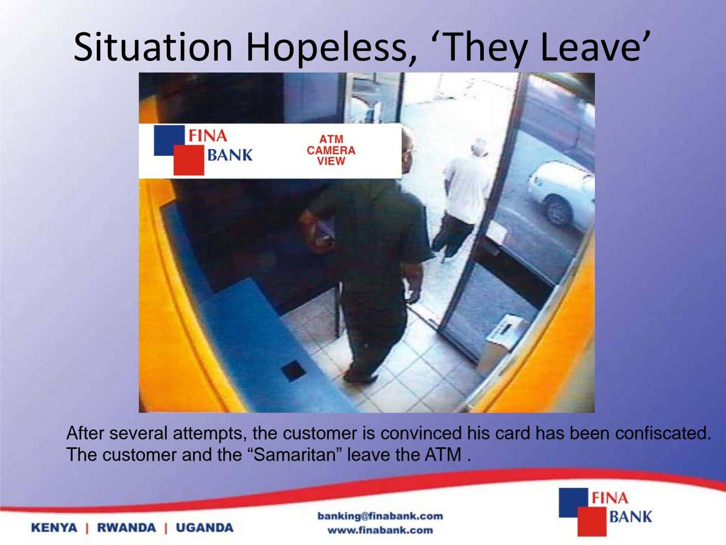 Situation Hopeless, 'They Leave' After several attempts, the customer is convinced his card has been