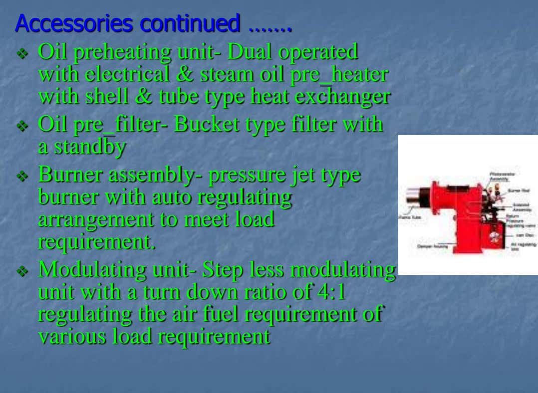 Accessories continued …….  Oil preheating unit- Dual operated with electrical & steam oil pre_heater with