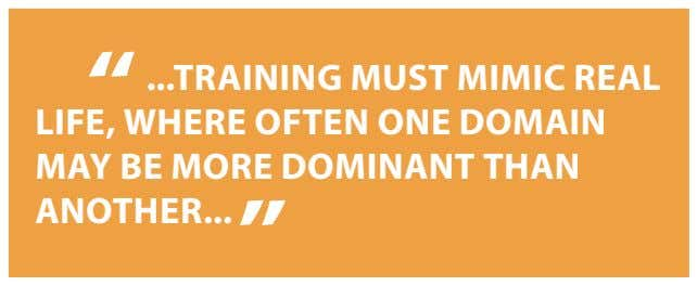 TRAINING MUST MIMIC REAL LIFE, WHERE OFTEN ONE DOMAIN MAY BE MORE DOMINANT THAN ANOTHER