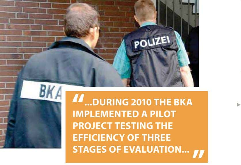 DURING 2010 THE BKA IMPLEMENTED A PILOT PROJECT TESTING THE EFFICIENCY OF THREE STAGES OF