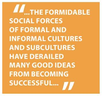 THE FORMIDABLE SOCIAL FORCES OF FORMAL AND INFORMAL CULTURES AND SUBCULTURES HAVE DERAILED MANY GOOD