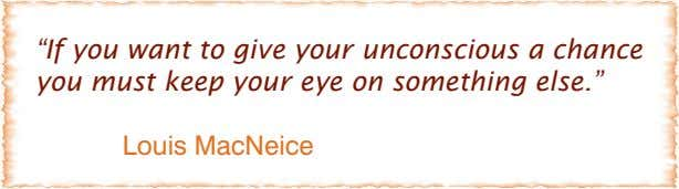 """If you want to give your unconscious a chance you must keep your eye on something"