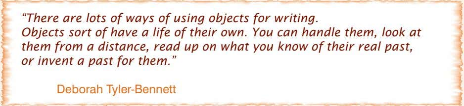 """There are lots of ways of using objects for writing. Objects sort of have a life"