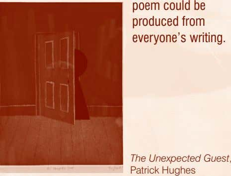 poem could be produced from everyone's writing. The Unexpected Guest, Patrick Hughes