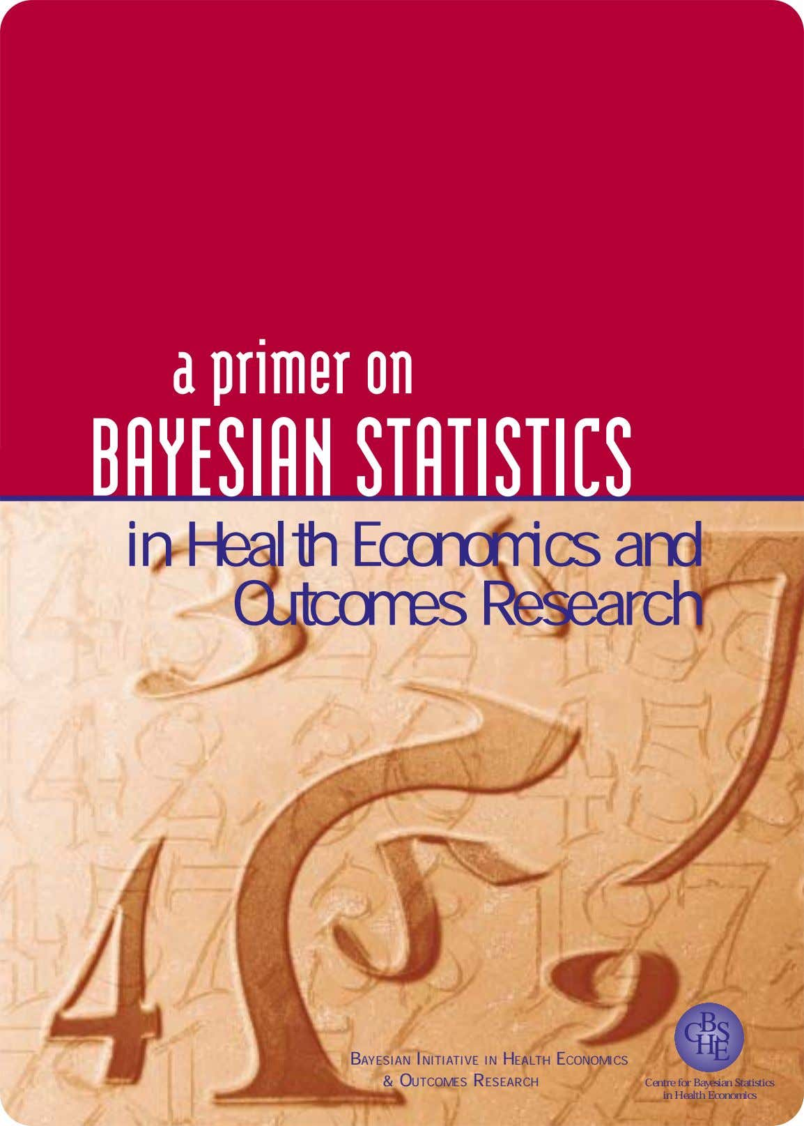a primer on BAYESIAN STATISTICS in Health Economics and Outcomes Research B C S H