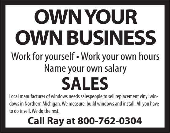 OWNYOUR OWN BUSINESS Work for yourself • Work your own hours name your own salary