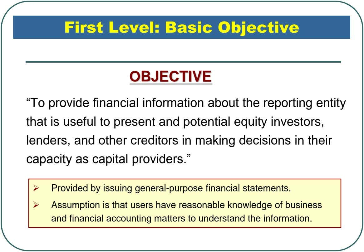 "First Level: Basic Objective OBJECTIVE ""To provide financial information about the reporting entity that is useful"