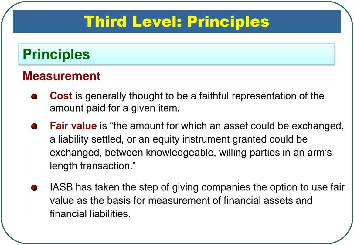 Third Level: Principles Principles Measurement Cost is generally thought to be a faithful representation of the