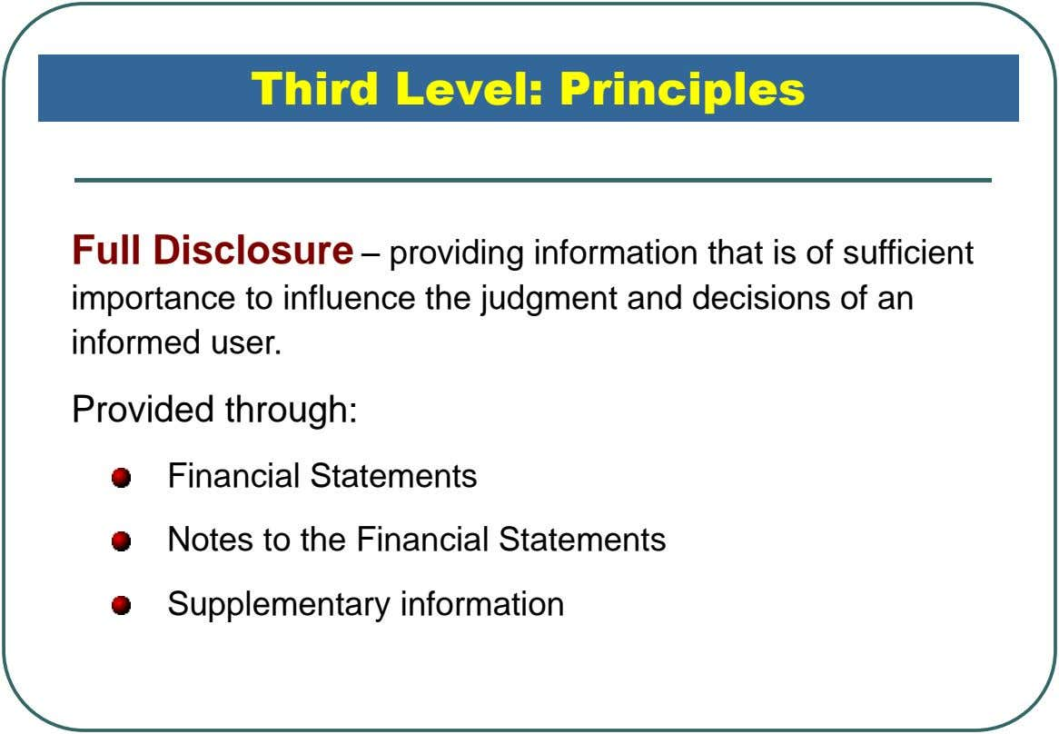 Third Level: Principles Full Disclosure – providing information that is of sufficient importance to influence the