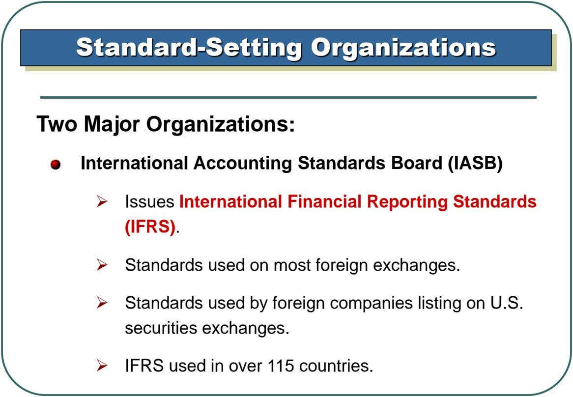 Standard-Setting Organizations Two Major Organizations: International Accounting Standards Board (IASB)  Issues International Financial Reporting Standards