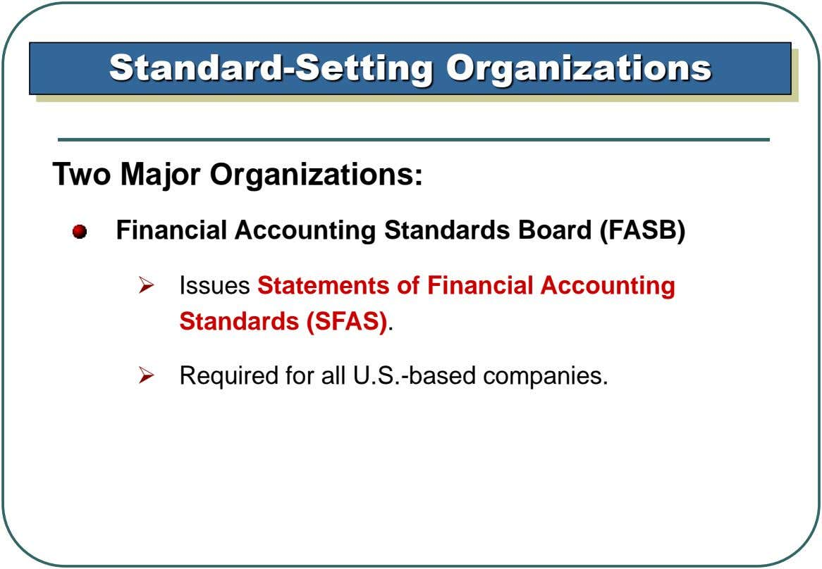 Standard-Setting Organizations Two Major Organizations: Financial Accounting Standards Board (FASB)  Issues Statements of Financial Accounting