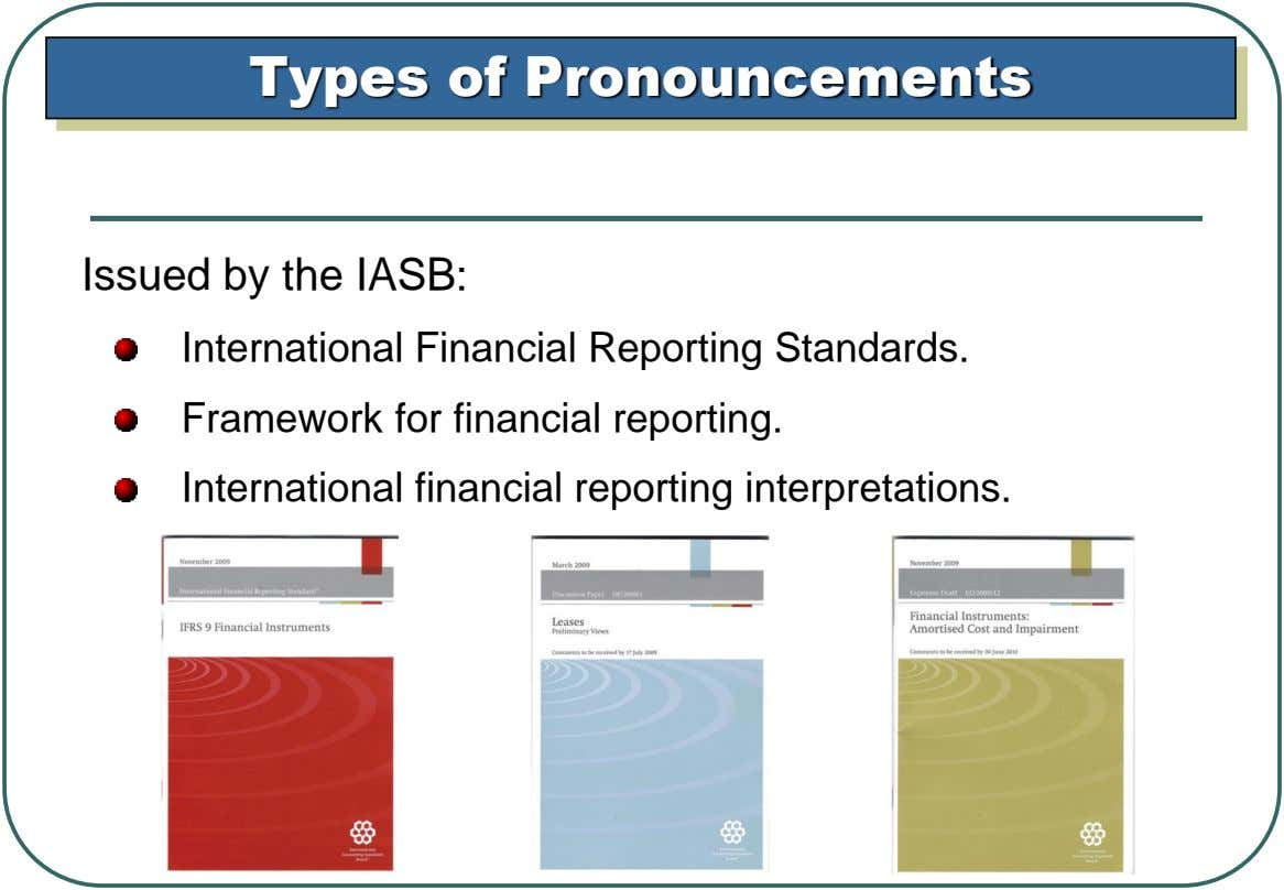 Types of Pronouncements Issued by the IASB: International Financial Reporting Standards. Framework for financial reporting. International