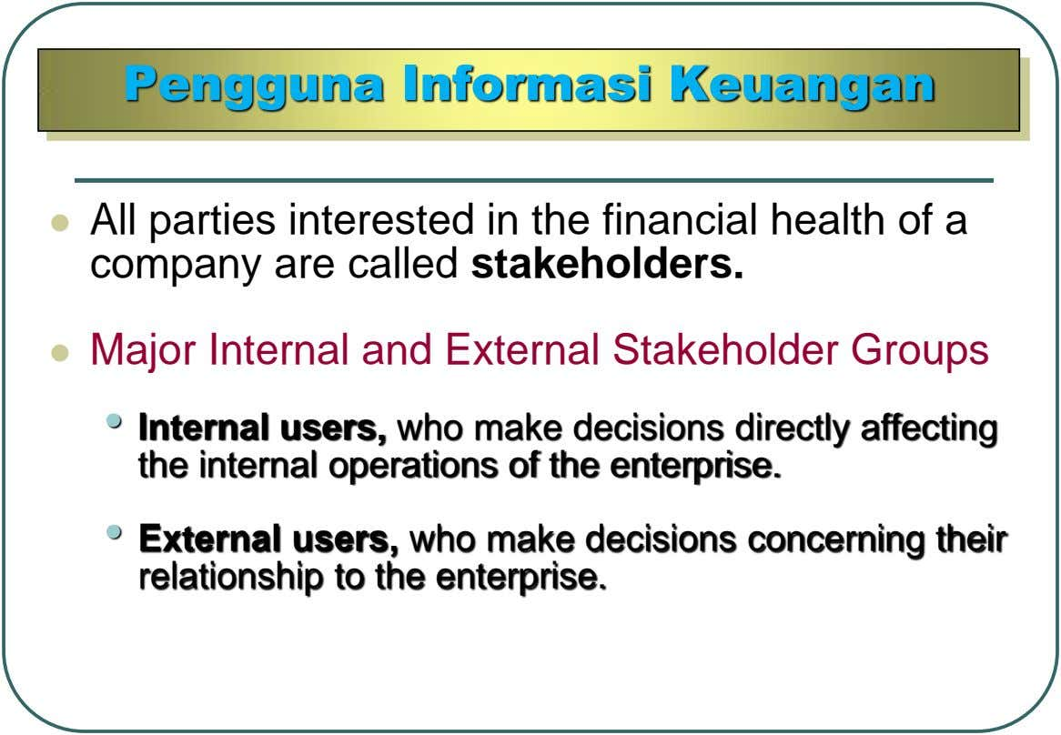 Pengguna Informasi Keuangan  All parties interested in the financial health of a company are called
