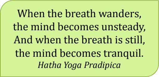 When the breath wanders, the mind becomes unsteady, And when the breath is still, the