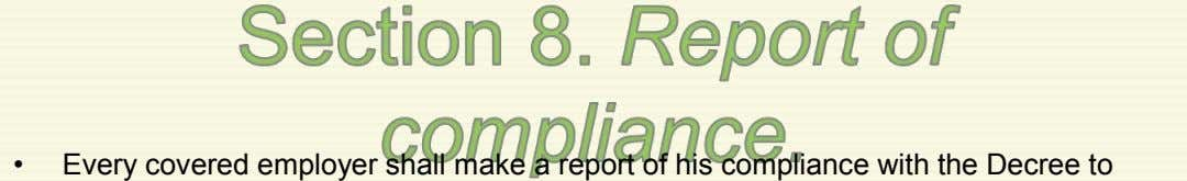 • Every covered employer shall make a report of his compliance with the Decree to
