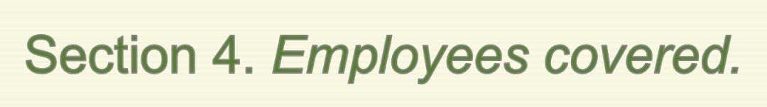 • Except as provided in Section 3 of this issuance, all employees of covered employers shall