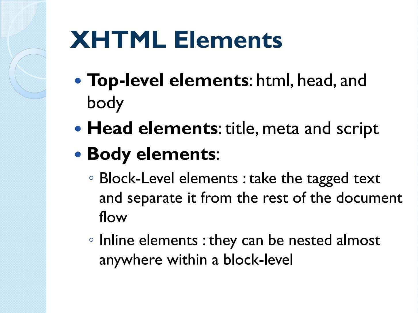 XHTMLXHTML ElementsElements Top-level elements: html, head, and body Head elements: title, meta and script Body