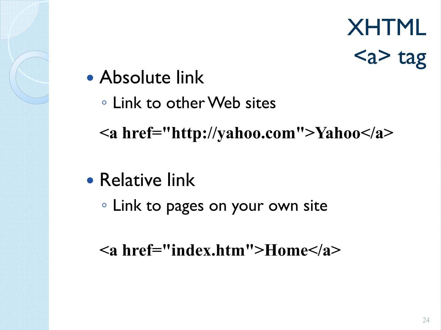 XHTMLXHTML <a><a> tagtag Absolute link ◦ Link to other Web sites <a