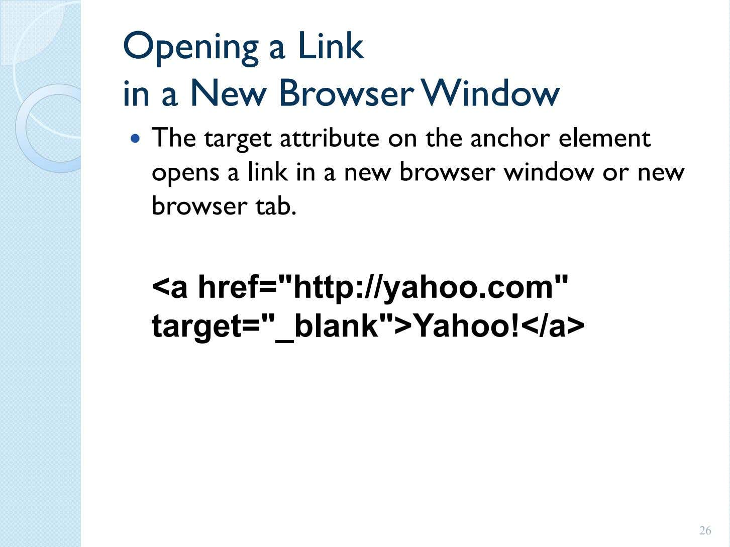 OpeningOpening aa LinkLink inin aa NewNew BrowserBrowser WindowWindow The target attribute on the anchor element