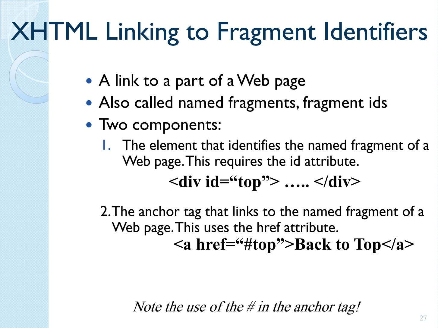 XHTMLXHTML LinkingLinking toto FragmentFragment IdentifiersIdentifiers A link to a part of a Web page Also