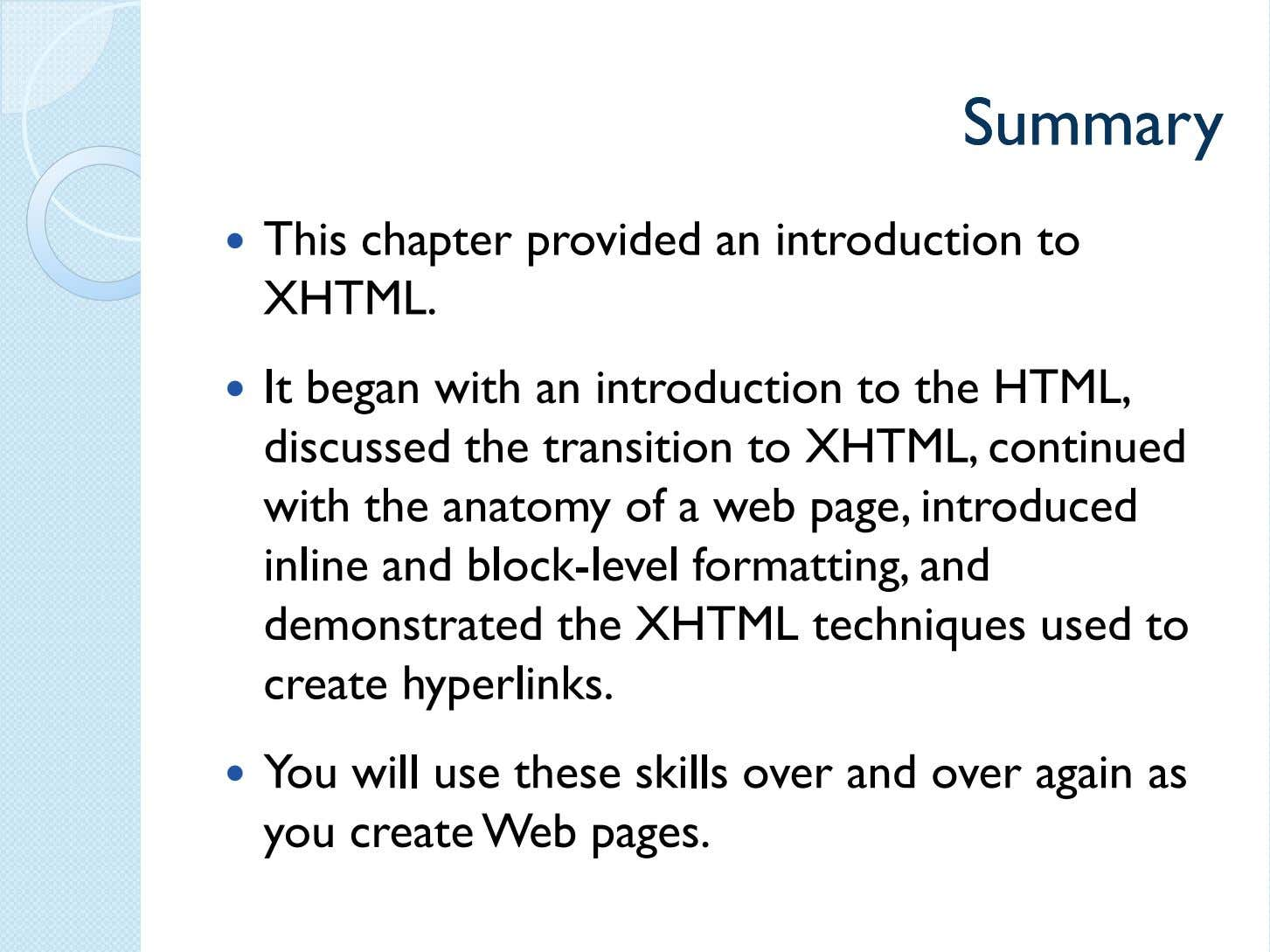 SummarySummary This chapter provided an introduction to XHTML. It began with an introduction to the