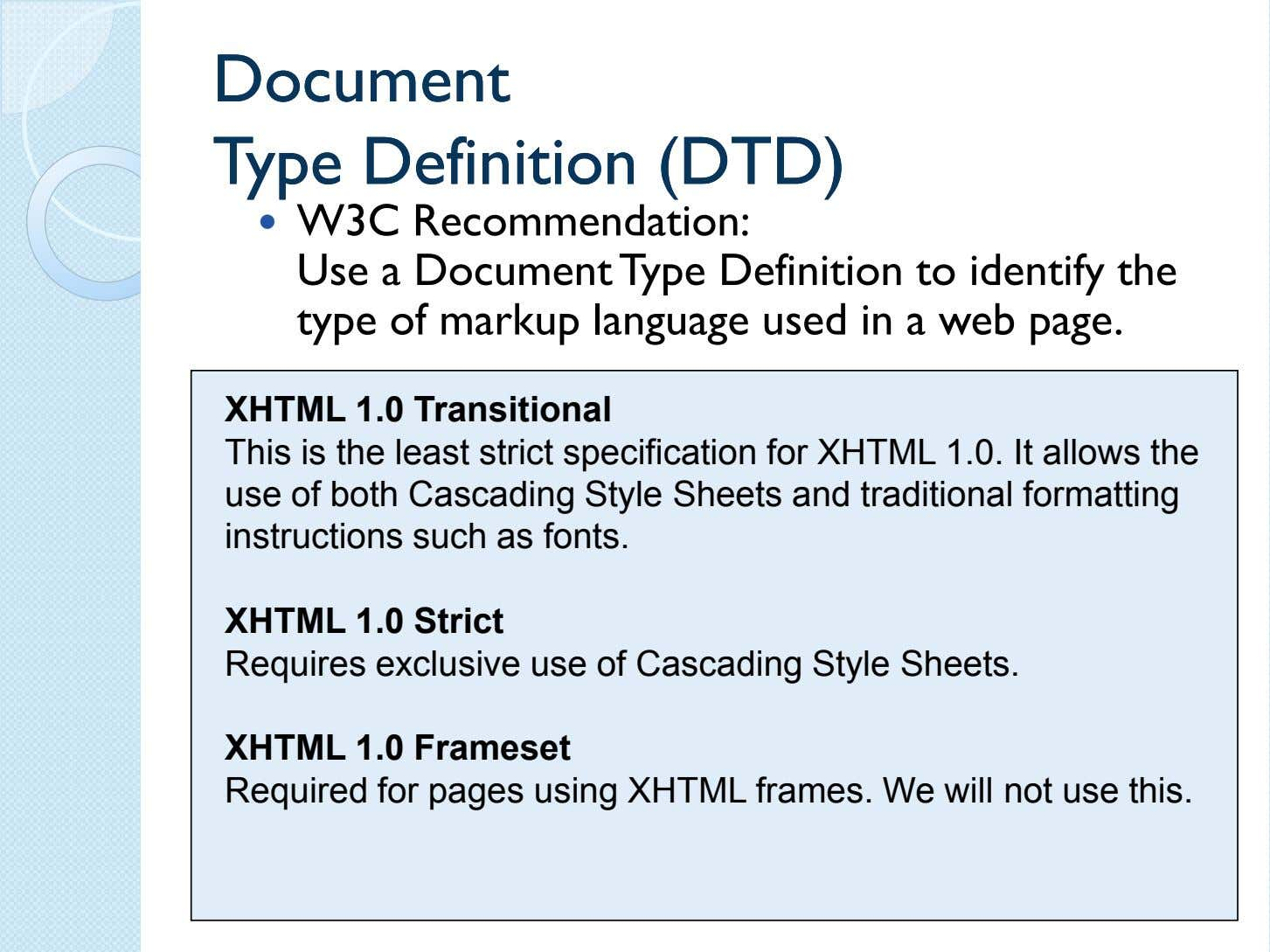 DocumentDocument TypeType DefinitionDefinition (DTD)(DTD) W3C Recommendation: Use a Document Type Definition to