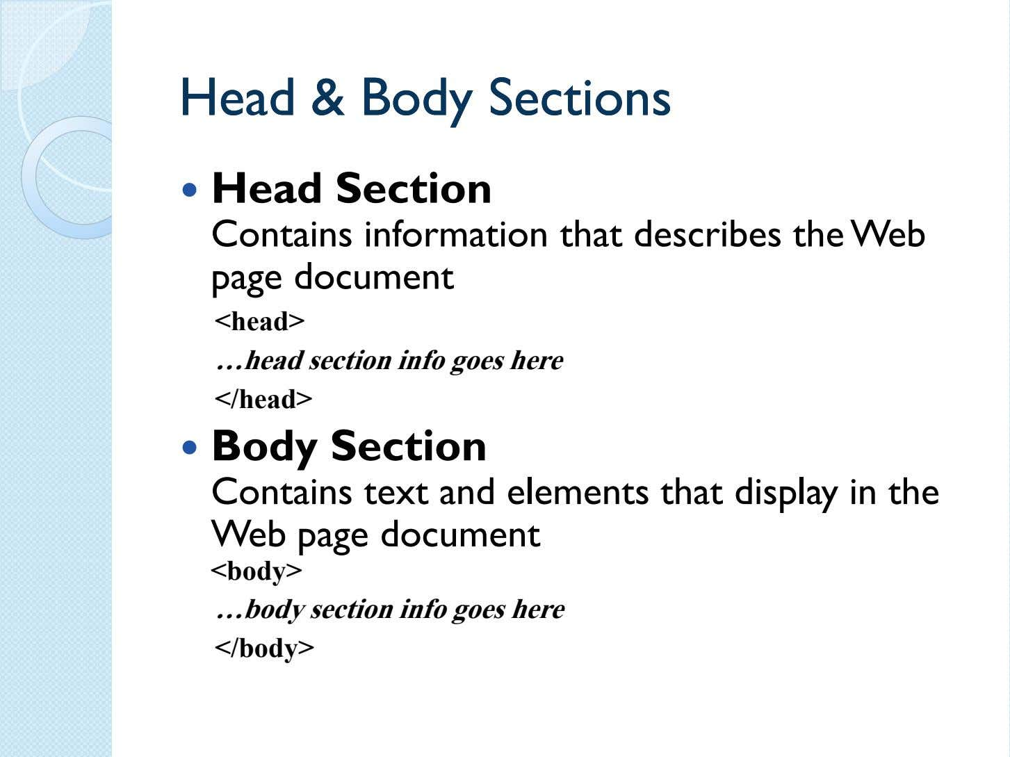 HeadHead && BodyBody SectionsSections Head Section Contains information that describes the Web page document