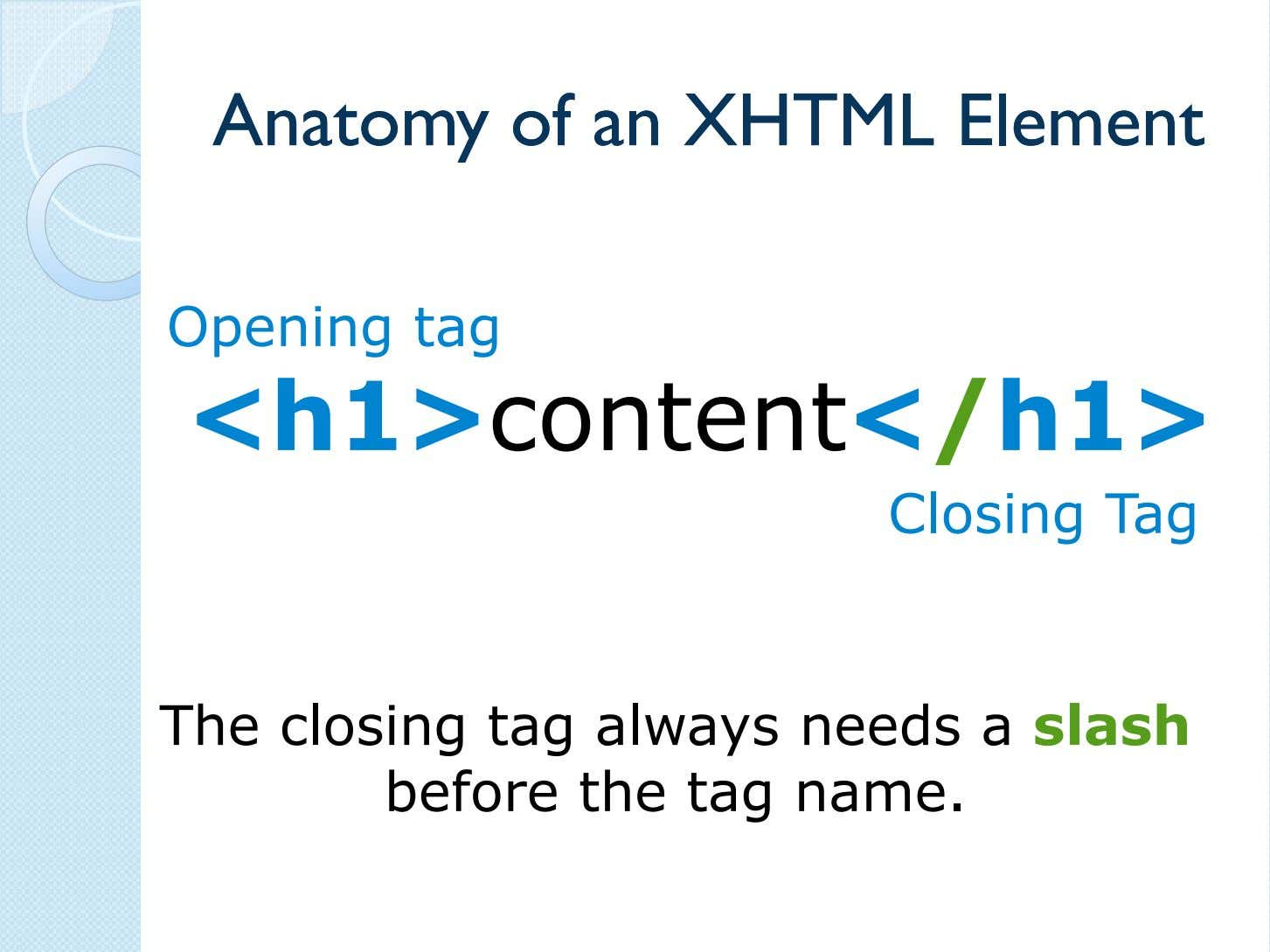 AnatomyAnatomy ofof anan XHTMLXHTML ElementElement Opening tag <h1>content</h1> Closing Tag The