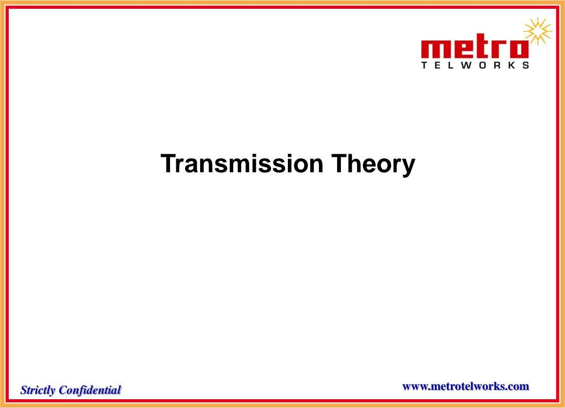 Transmission Theory www.metrotelworks.com Strictly Confidential