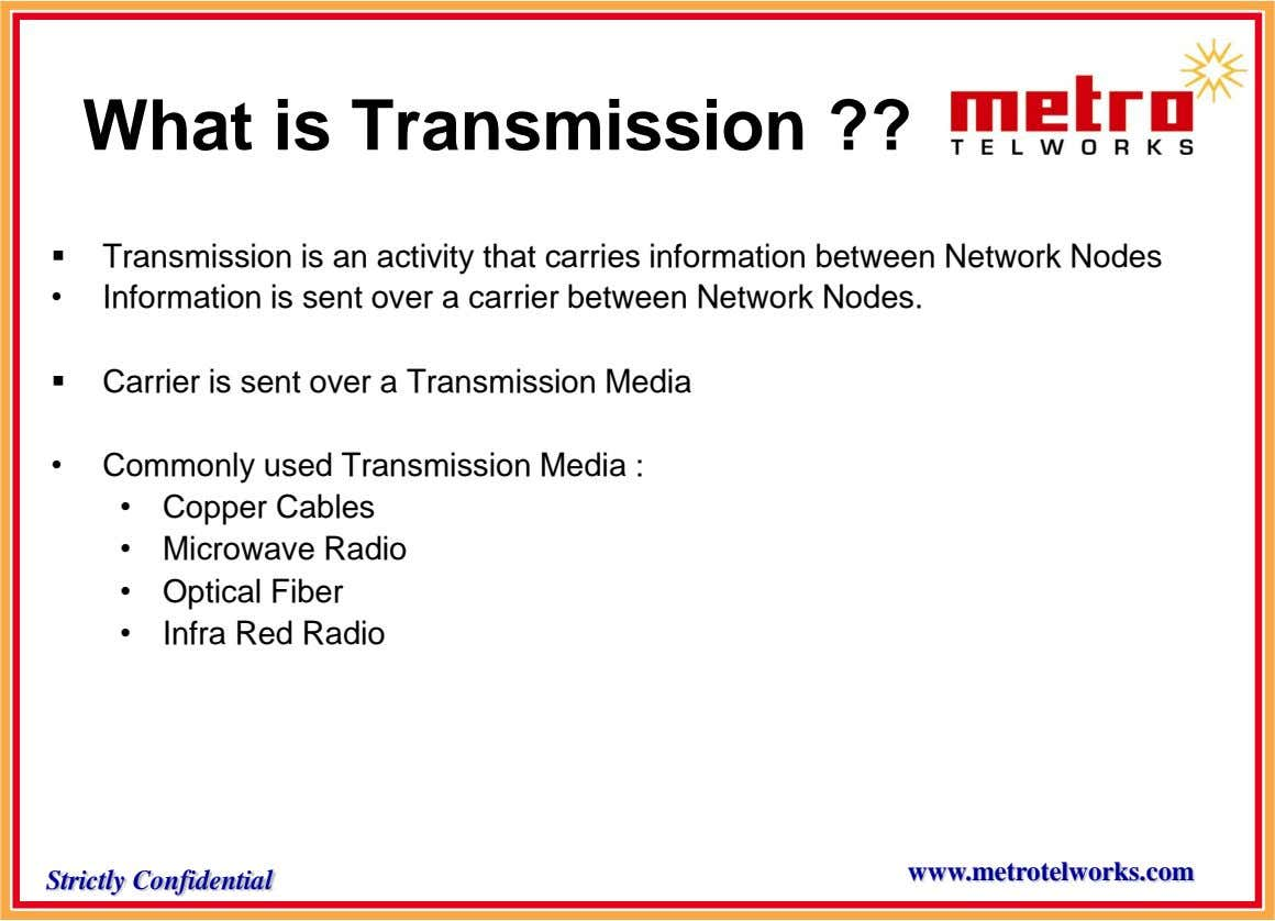 What is Transmission ??  • Transmission is an activity that carries information between Network Nodes