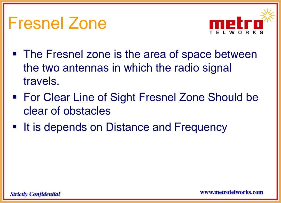 Fresnel Zone  The Fresnel zone is the area of space between the two antennas in