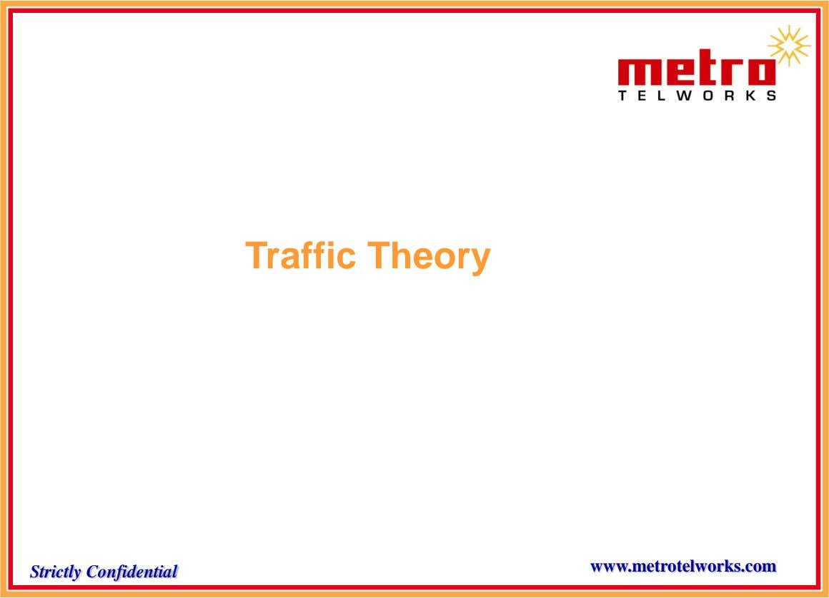 Traffic Theory www.metrotelworks.com Strictly Confidential
