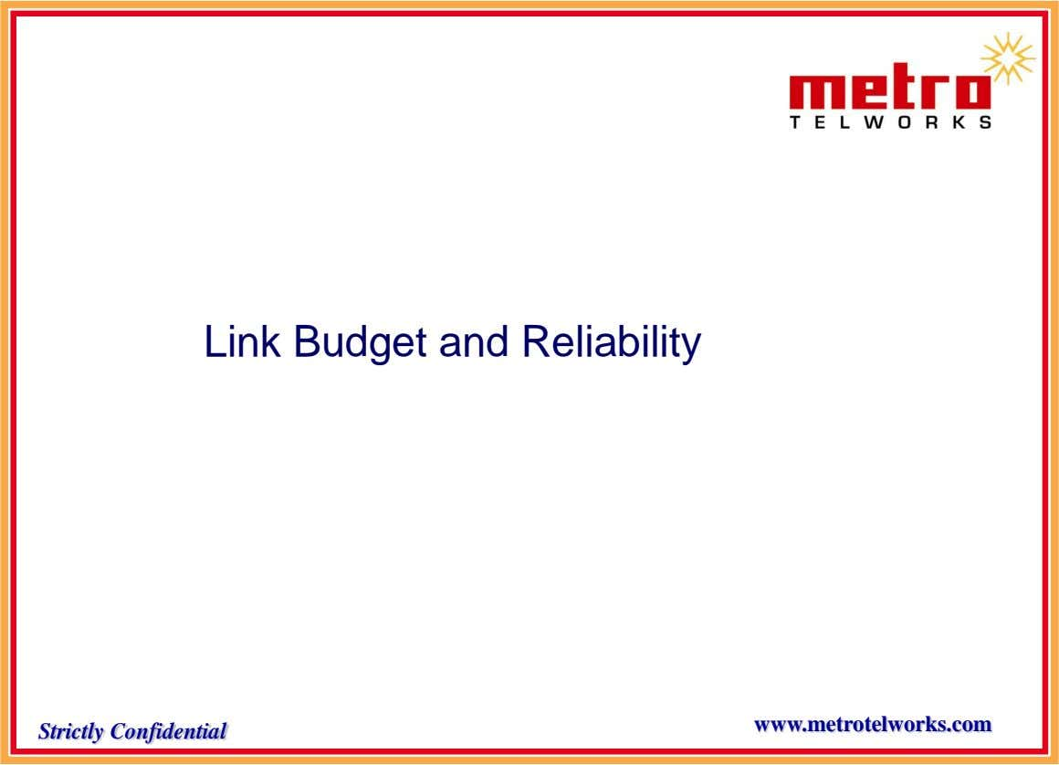 Link Budget and Reliability www.metrotelworks.com Strictly Confidential
